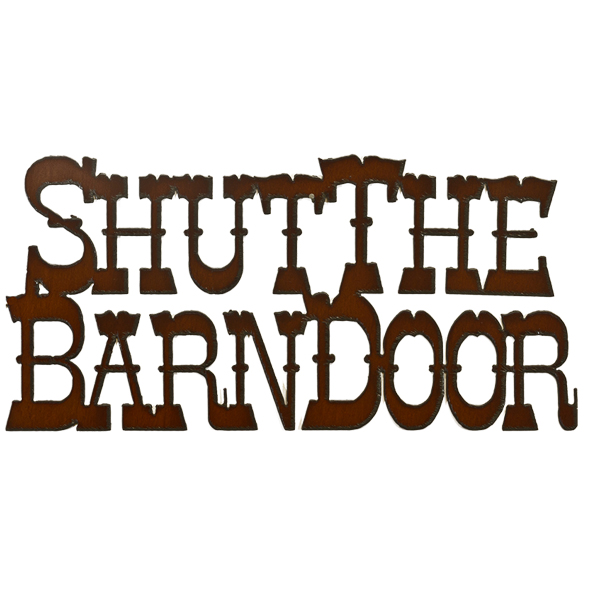 Shut The Barn Door Cut Out Sign 1033 Rustic Ironwerks Rustic